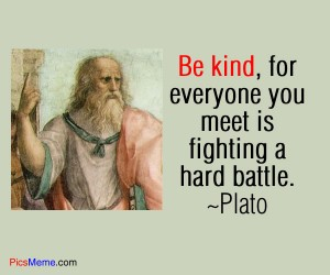Be kind by Plato